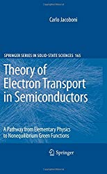 Theory of Electron Transport in Semiconductors: A Pathway from Elementary Physics to Nonequilibrium Green Functions (Springer Series in Solid-State Sciences)