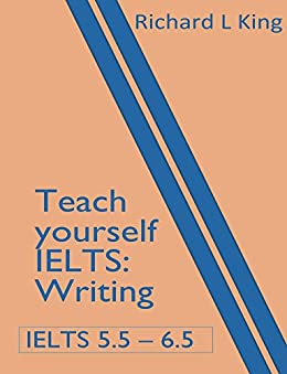 Teach yourself IELTS Writing by [King, Richard]