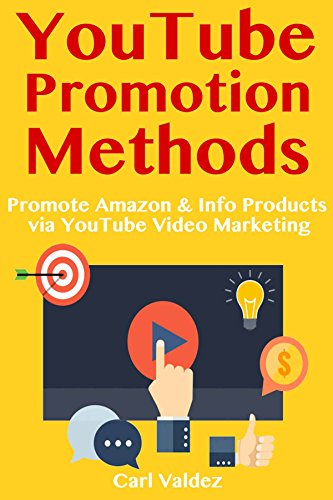 YouTube Promotion Methods: Promote Amazon & Info Products via YouTube Video Marketing (English Edition)