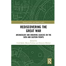 Rediscovering the Great War: Archaeology and Enduring Legacies on the Soča and Eastern Fronts (Material Culture and Modern Conflict)