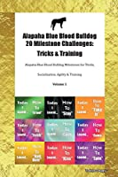 Alapaha Blue Blood Bulldog 20 Milestone Challenges: Tricks & Training Alapaha Blue Blood Bulldog Milestones for Tricks, Socialization, Agility & Training Volume 1