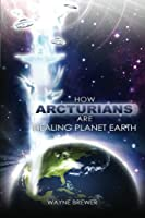 How Arcturians Are Healing Planet Earth: One Soul Or Millions At A Time