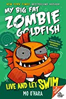 Live and Let Swim (My Big Fat Zombie Goldfish)