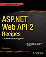 ASP.NET Web API 2 Recipes: A Problem-Solution Approach (Recipes Apress)