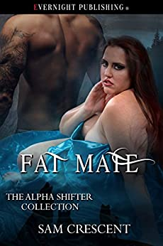 Fat Mate (The Alpha Shifter Collection Book 8) by [Crescent, Sam]
