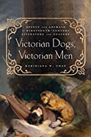 Victorian Dogs, Victorian Men: Affect and Animals in Nineteenth-Century Literature and Culture