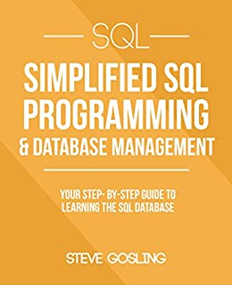 SQL: Simplified SQL Programming & Database Management For Beginners. Your Step-By-Step Guide To Learning The SQL Database (SQL Series) by [Gosling, Steve]