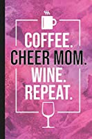 Coffee. Cheer Mom. Wine. Repeat.: Blank Lined Notebook Journal for Mom