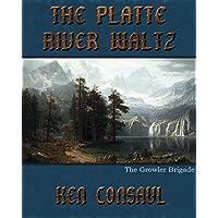 The Platte River Waltz, The Growler Brigade (English Edition)