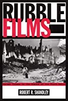 Rubble Films: German Cinema in the Shadow of the Third Reich