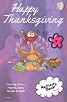 Happy Thanksgiving ACTIVITY BOOK Coloring, Mazes, Puzzles, Draw, Doodle and Write: CREATIVE NOGGINS for Kids Thanksgiving Holiday Coloring Book with Cartoon Pictures CNTG310