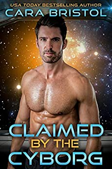 Claimed by the Cyborg (Cy-Ops Cyborg Romance Book 5) by [Bristol, Cara]
