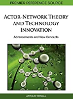Actor-network Theory and Technology Innovation: Advancements and New Concepts (Premier Reference Source)