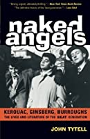 Naked Angels: The Lives and Literature of the Beat Generation by John Tytell(2006-01-19)