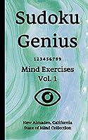 Sudoku Genius Mind Exercises Volume 1: New Almaden, California State of Mind Collection