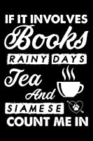 If It Involves Books Rainy Days Tea And Siamese Count Me In: Cute Siamese Ruled Notebook, Great Accessories & Gift Idea for Siamese Owner & Lover.default Ruled Notebook With An Inspirational Quote.