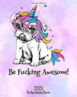 Be Fucking Awesome - 2020 One Year Weekly Planner: Pretty Pink NSFW Party Pug Unicorn Planner | Naughty, Irreverent and Fun - just like you | 1 yr Motivational Weekly Monthly | Organizer Agenda Schedule | Vision Board | Password | Work, Travel, School Hom (Fucking Awesome 8x10 Planners)