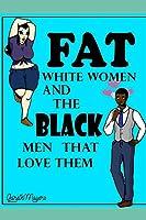 Fat White Women & The Black Men That Love Them: Marcus & Debra
