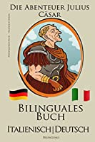 Italienisch Lernen - Zweisprachiges Buch - Die Abenteuer Julius Caesar