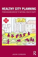 Healthy City Planning: From Neighbourhood to National Health Equity (Planning History and Environment Series) [並行輸入品]