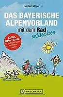 Das Bayerische Alpenvorland mit dem Rad entdecken: Zwischen Muenchen und Murnau
