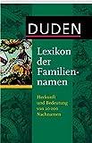 Duden - Lexikon der Familiennamen: Herkunft und Bedeutung von 20 000 Nachnamen. Mit bekannten Namenstraegerinnen und -traegern