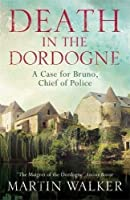 Death in the Dordogne: Bruno, Chief of Police 1 by Martin Walker Quercus(2016-01-14)