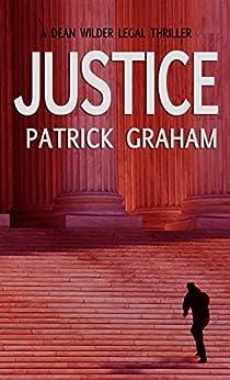 Justice (Dean Wilder Legal Thrillers Book 1) by [Graham, Patrick]