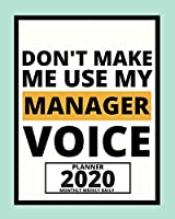 "Don't Make Me Use My Manager Voice: 2020 Planner For Manager, 1-Year Daily, Weekly And Monthly Organizer With Calendar, Appreciation Gift Idea For Managers (8"" x 10"")"