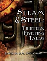 Steam and Steel: Thirteen Riveting Tales: A Steampunk anthology by HCS Publishing