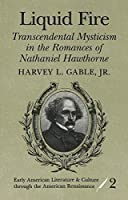 Liquid Fire: Transcendental Mysticism in the Romances of Nathaniel Hawthorne (Early American Literature and Culture Through the American Renaissance, 2)