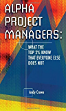 Alpha Project Managers: What the Top 2% Know That Everyone Else Does Not: What the Top 2 Per Cent Know That Everyone Else Does Not (English Edition)