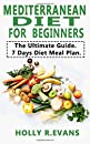 Mediterranean Diеt fоr Bеginnеrѕ: The Ultimate Guidе. 7 Day Diet Mеаl Plаn.