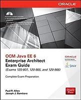 OCM Java EE 6 Enterprise Architect Exam Guide: Exams 1Z0-807, 1Z0-865 & 1Z0-866 (Oracle Press)