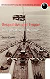Geopolitics and Empire: The Legacy of Halford Mackinder (Oxford Geographical and Environmental Studies) 画像