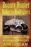 Bounty Hunter Roberto Rodriguez: A Western Adventure (Gunslinger Series)