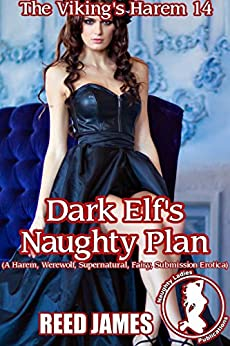Dark Elf's Naughty Plan (The Viking's Harem 14): (A Harem, Werewolf, Supernatural, Fairy, Submission Erotica) by [James, Reed]