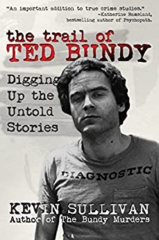 [Sullivan, Kevin]のThe Trail of Ted Bundy: Digging Up The Untold Stories (English Edition)