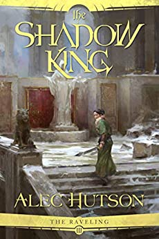 The Shadow King (The Raveling Book 3) by [Hutson, Alec]