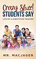 Crazy Sh#! Students Say: Life of a Substitute Teacher