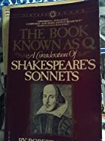 The Book Known As Q: A Consideration of Shakespeare's Sonnets
