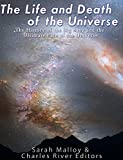 The Life and Death of the Universe: The History of the Big Bang and the Ultimate Fate of the Universe (English Edition)
