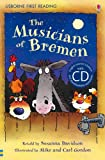 The Musicians of Bremen. Based on a Story by the Brothers Grimm (Usborne First Reading CD Packs)