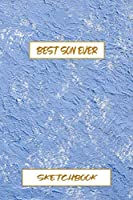 BEST SON EVER SKETCHBOOK: Sketchbook and Notebook for Writing, Drawing, Doodling and Sketching
