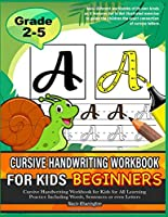 Cursive Handwriting Workbook for Kids Beginners: Cursive Handwriting Workbook for Kids for All Learning Practice Including Words, Sentences or even Letters