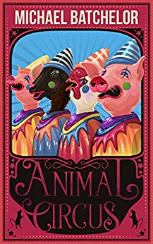 Animal Circus by [Batchelor, Michael]