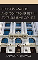 Decision Making and Controversies in State Supreme Courts
