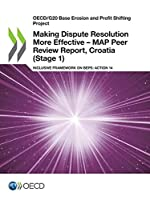 Oecd/G20 Base Erosion and Profit Shifting Project Making Dispute Resolution More Effective: Map Peer Review Report, Croatia Stage 1 Inclusive Framework on Beps: Action 14
