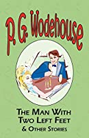 The Man With Two Left Feet & Other Stories (The Manor Wodehouse Collection)
