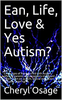 Ean, Life, Love & Yes Autism?: Challenges of Raising a Kid with Autism, offering parents and caregivers important information on autism, special education and your legal rights. (1) by [Osage, Cheryl]